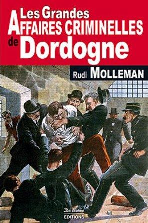 LES GRANDES AFFAIRES CRIMINELLES DE DORDOGNE